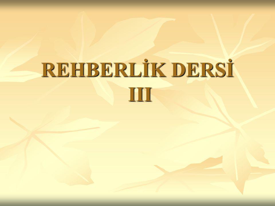 REHBERLİK DERSİ III
