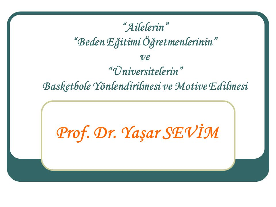 Prof. Dr. Yaşar SEVİM Ailelerin Beden Eğitimi Öğretmenlerinin ve