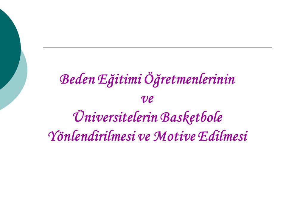 Beden Eğitimi Öğretmenlerinin ve Üniversitelerin Basketbole Yönlendirilmesi ve Motive Edilmesi