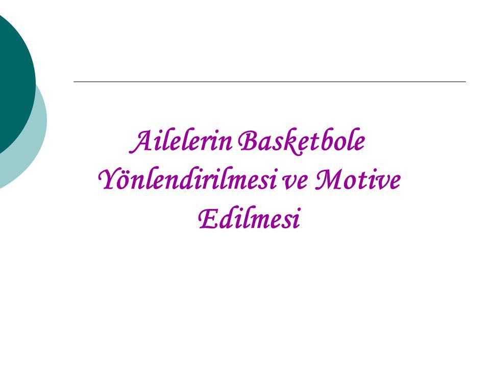 Ailelerin Basketbole Yönlendirilmesi ve Motive Edilmesi