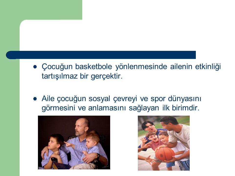 Çocuğun basketbole yönlenmesinde ailenin etkinliği tartışılmaz bir gerçektir.
