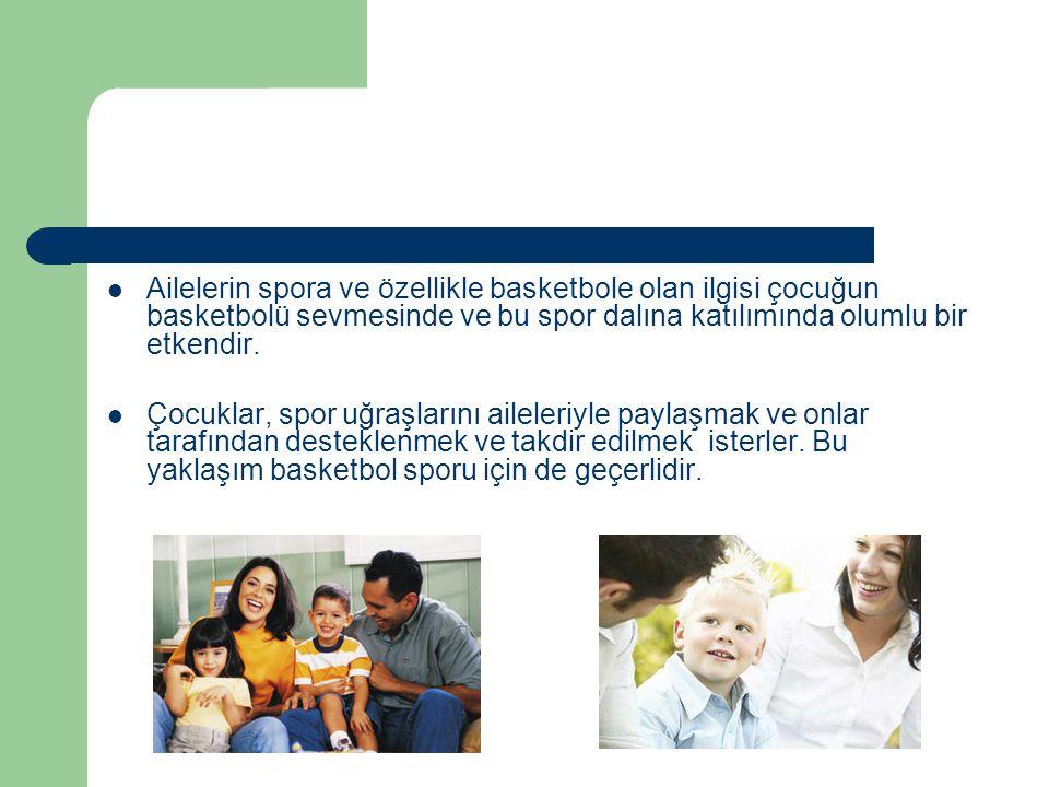 Ailelerin spora ve özellikle basketbole olan ilgisi çocuğun basketbolü sevmesinde ve bu spor dalına katılımında olumlu bir etkendir.