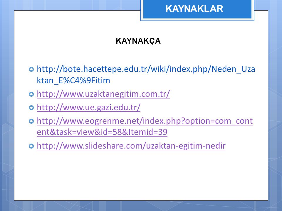 KAYNAKLAR http://bote.hacettepe.edu.tr/wiki/index.php/Neden_Uzaktan_E%C4%9Fitim. http://www.uzaktanegitim.com.tr/