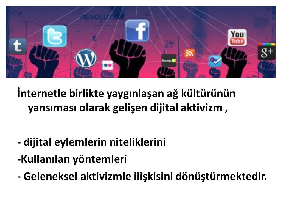 İnternetle birlikte yaygınlaşan ağ kültürünün yansıması olarak gelişen dijital aktivizm ,