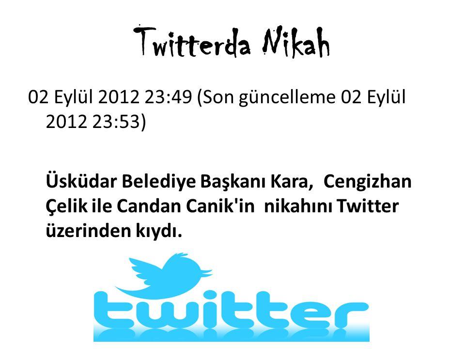 Twitterda Nikah 02 Eylül 2012 23:49 (Son güncelleme 02 Eylül 2012 23:53)
