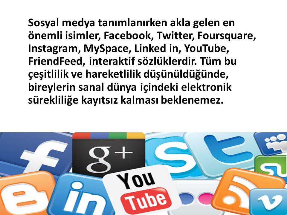 Sosyal medya tanımlanırken akla gelen en önemli isimler, Facebook, Twitter, Foursquare, Instagram, MySpace, Linked in, YouTube, FriendFeed, interaktif sözlüklerdir.
