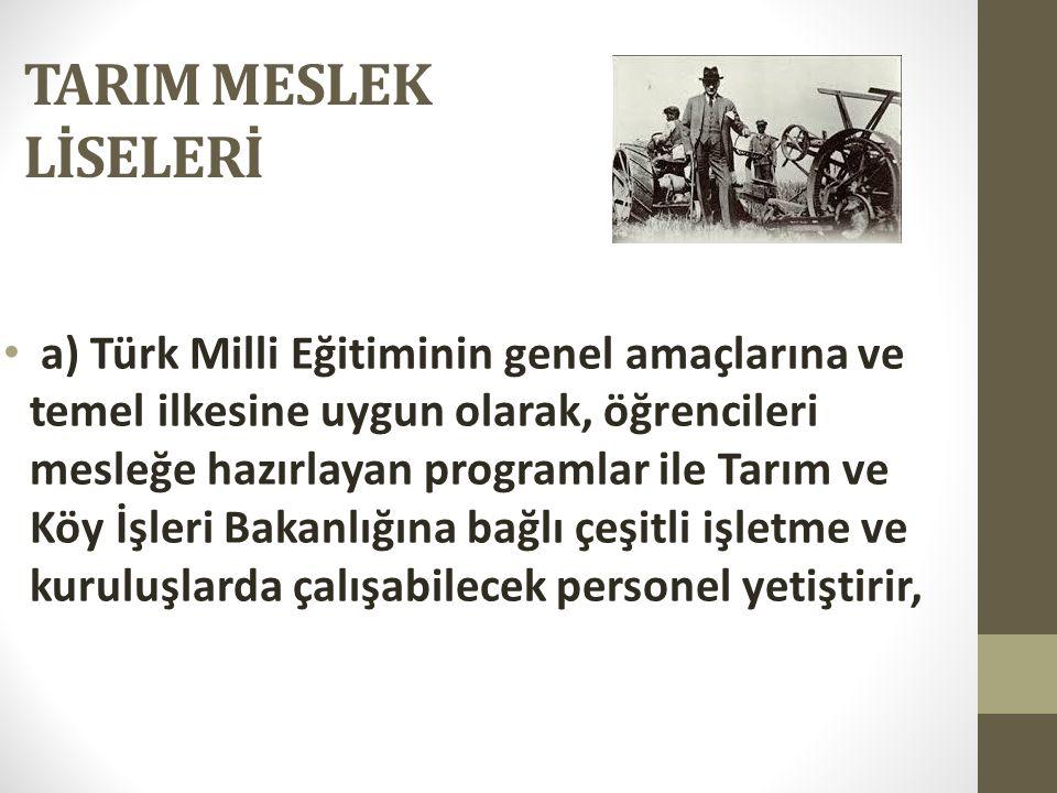 a) Türk Milli Eğitiminin genel amaçlarına ve temel ilkesine uygun olarak, öğrencileri mesleğe hazırlayan programlar ile Tarım ve Köy İşleri Bakanlığına bağlı çeşitli işletme ve kuruluşlarda çalışabilecek personel yetiştirir,