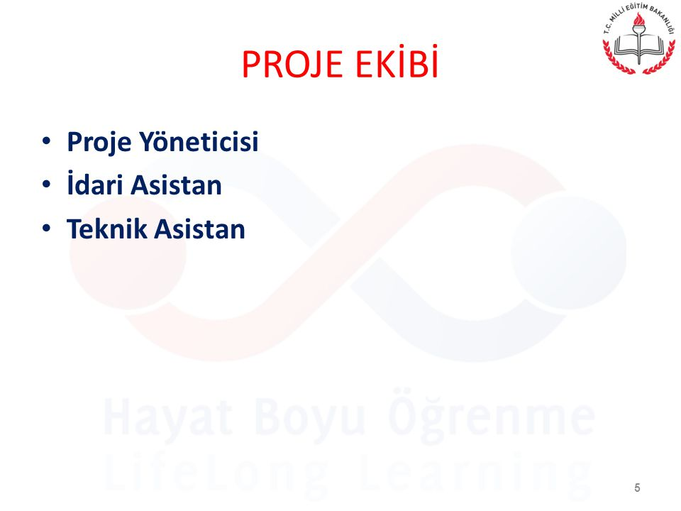 PROJE EKİBİ Proje Yöneticisi İdari Asistan Teknik Asistan