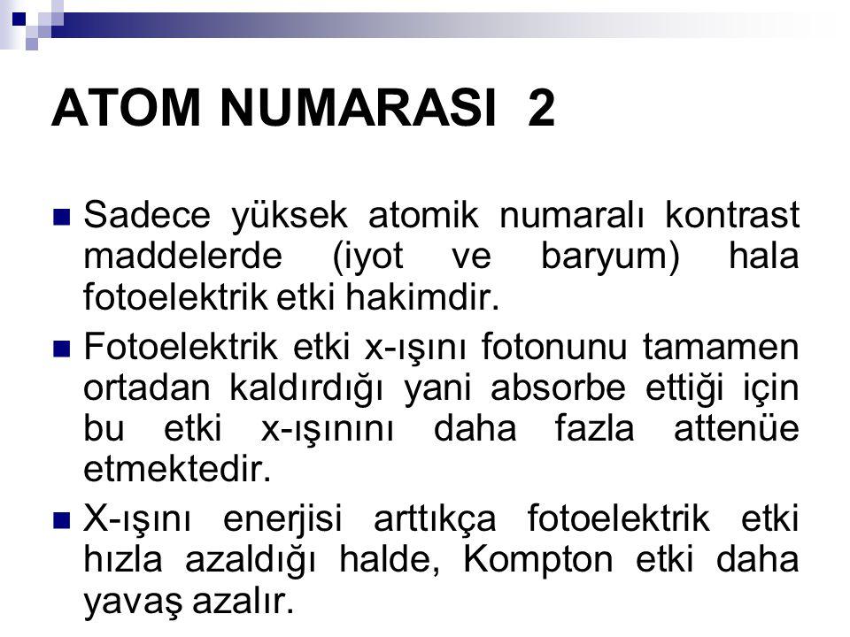ATOM NUMARASI 2 Sadece yüksek atomik numaralı kontrast maddelerde (iyot ve baryum) hala fotoelektrik etki hakimdir.