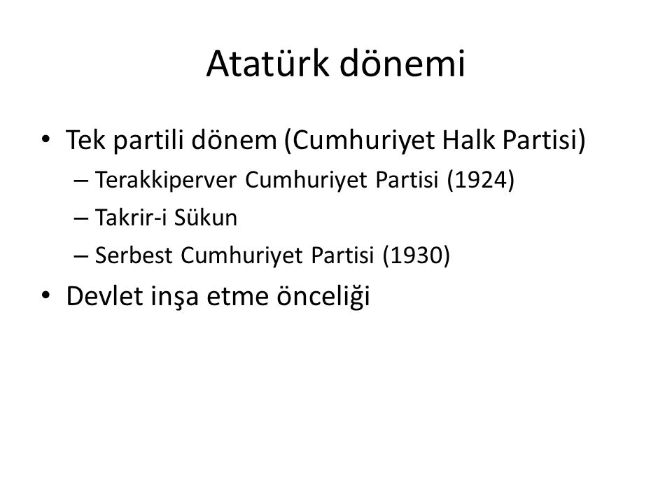 Atatürk dönemi Tek partili dönem (Cumhuriyet Halk Partisi)