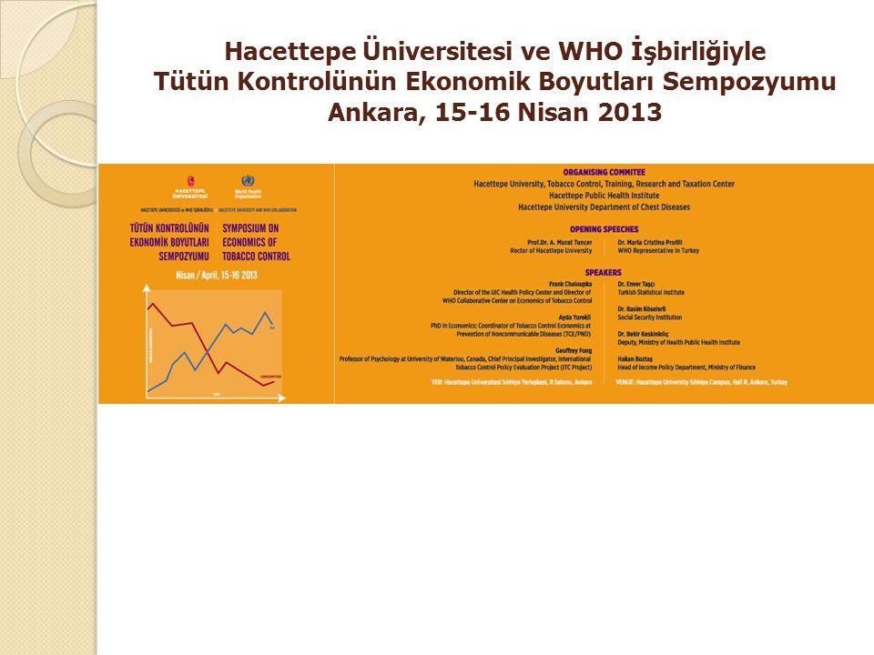 Hacettepe Üniversitesi ve WHO İşbirliğiyle Tütün Kontrolünün Ekonomik Boyutları Sempozyumu Ankara, 15-16 Nisan 2013