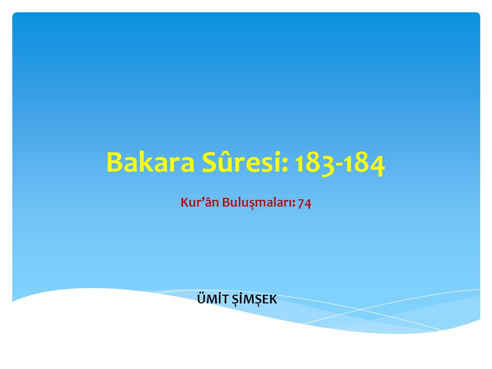 Bakara Sûresi: 183-184 Kur'ân Buluşmaları: 74 ÜMİT ŞİMŞEK