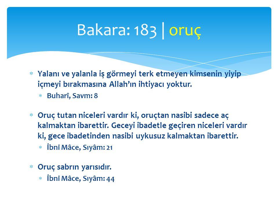 Bakara: 183 | oruç Yalanı ve yalanla iş görmeyi terk etmeyen kimsenin yiyip içmeyi bırakmasına Allah'ın ihtiyacı yoktur.