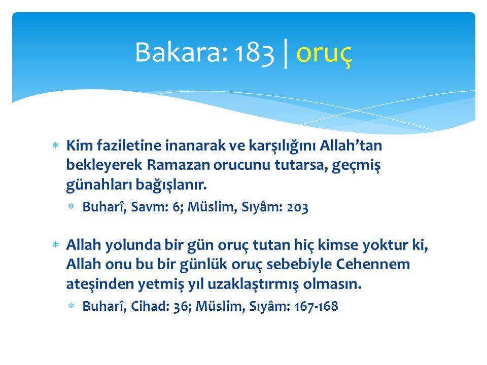 Bakara: 183 | oruç Kim faziletine inanarak ve karşılığını Allah'tan bekleyerek Ramazan orucunu tutarsa, geçmiş günahları bağışlanır.