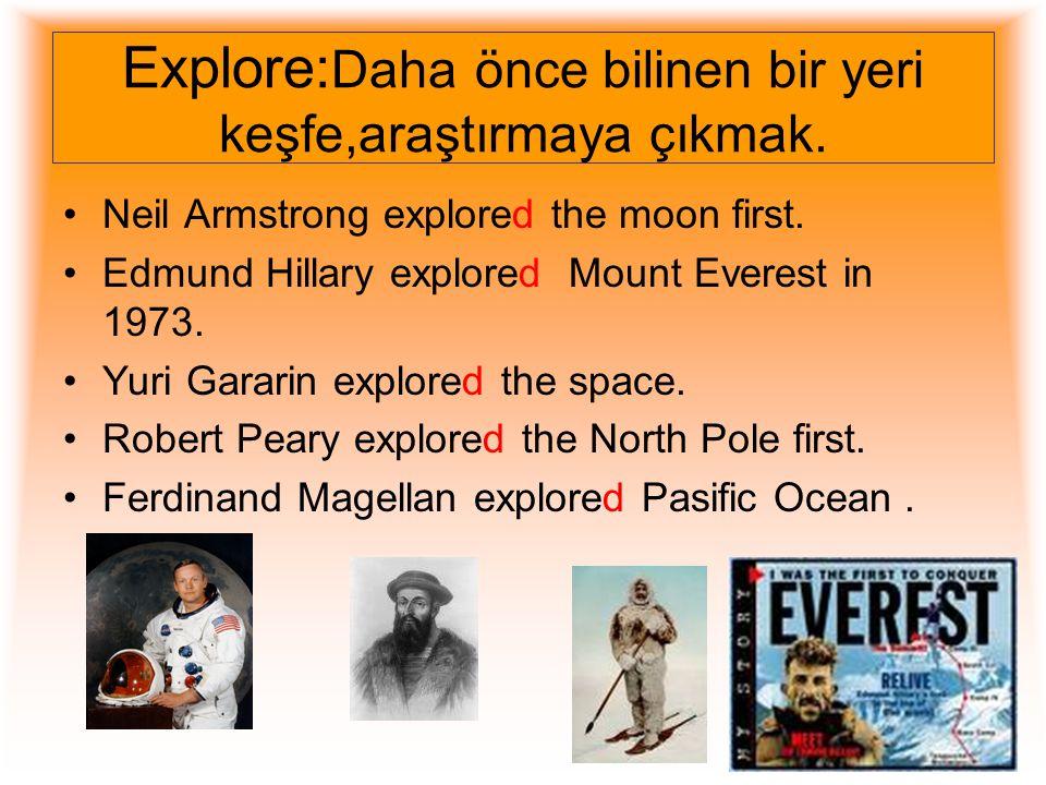 Explore:Daha önce bilinen bir yeri keşfe,araştırmaya çıkmak.