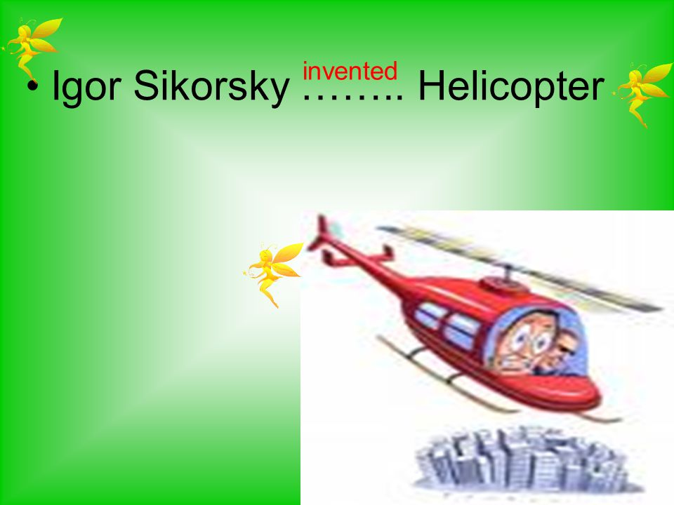 Igor Sikorsky …….. Helicopter