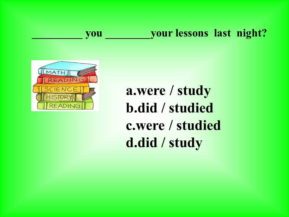were / study did / studied were / studied did / study