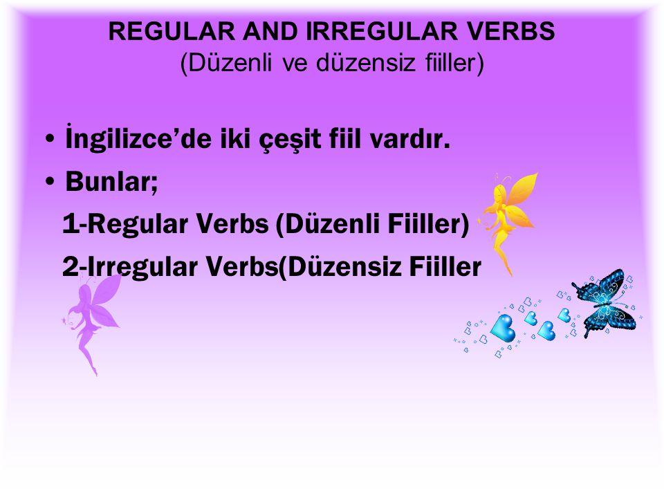 REGULAR AND IRREGULAR VERBS (Düzenli ve düzensiz fiiller)