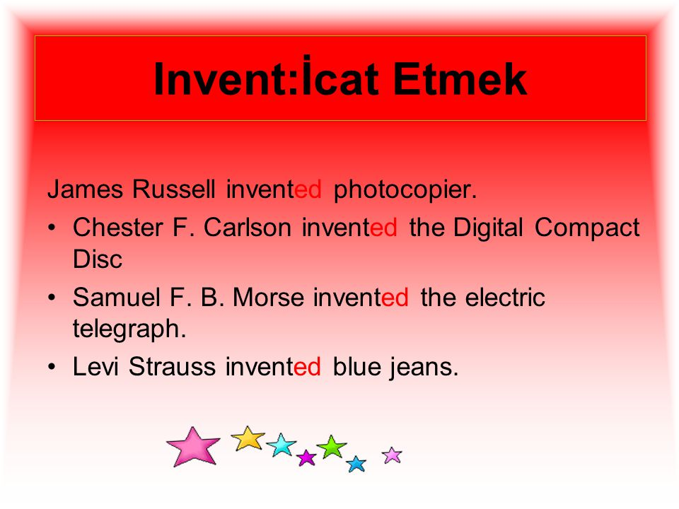 Invent:İcat Etmek James Russell invented photocopier.