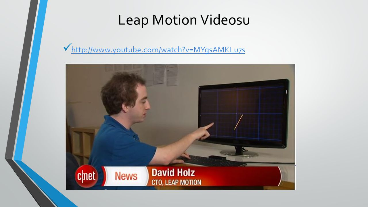 Leap Motion Videosu http://www.youtube.com/watch v=MYgsAMKLu7s