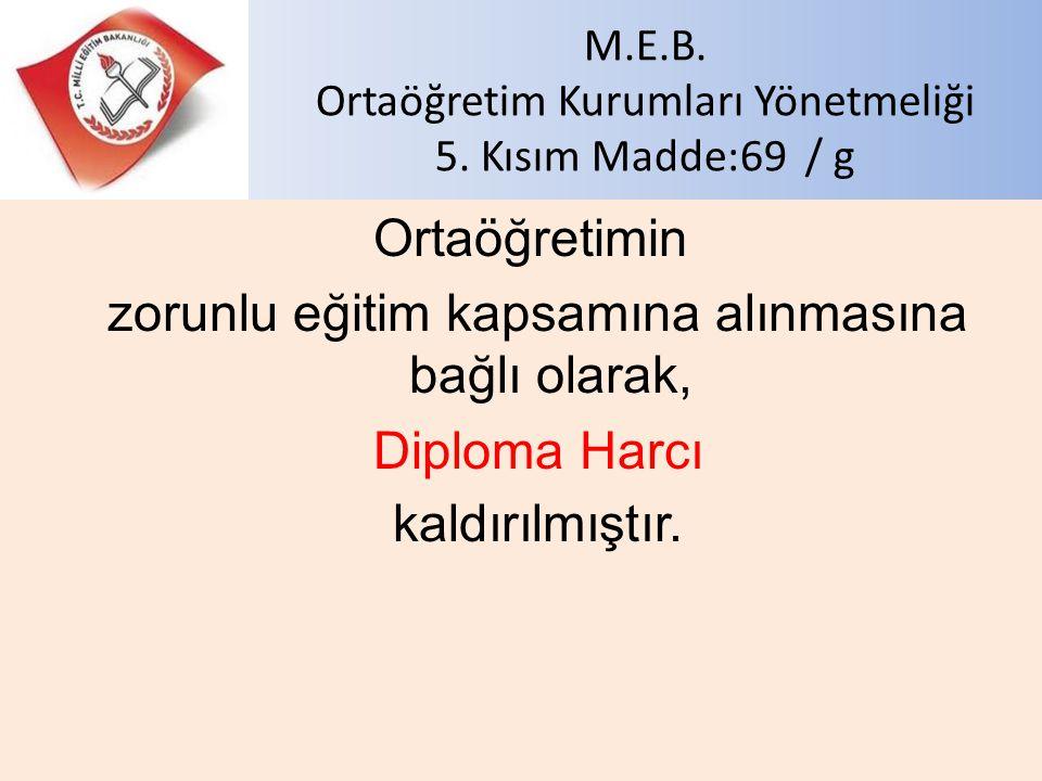 M.E.B. Ortaöğretim Kurumları Yönetmeliği 5. Kısım Madde:69 / g