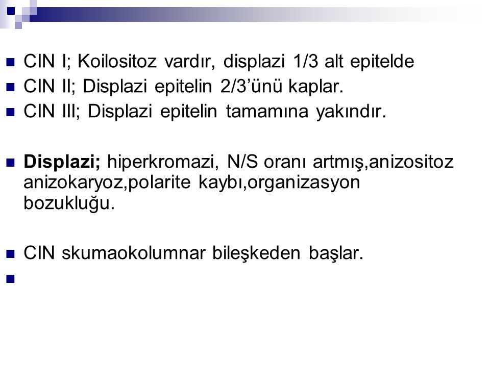 CIN I; Koilositoz vardır, displazi 1/3 alt epitelde