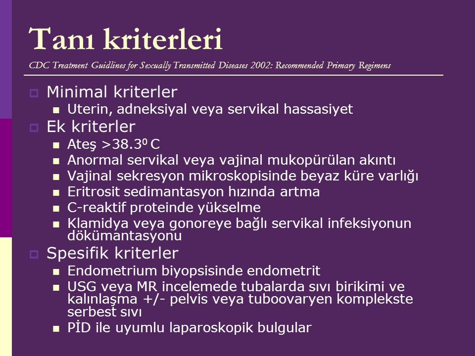 Tanı kriterleri CDC Treatment Guidlines for Sexually Transmitted Diseases 2002: Recommended Primary Regimens