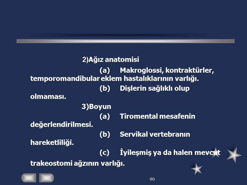 2)Ağız anatomisi (a) Makroglossi, kontraktürler, temporomandibular eklem hastalıklarının varlığı. (b) Dişlerin sağlıklı olup olmaması.