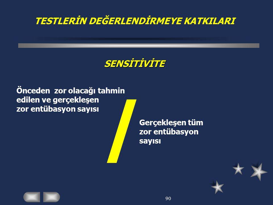 / TESTLERİN DEĞERLENDİRMEYE KATKILARI SENSİTİVİTE
