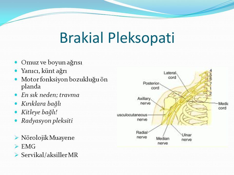 Brakial Pleksopati Omuz ve boyun ağrısı Yanıcı, künt ağrı