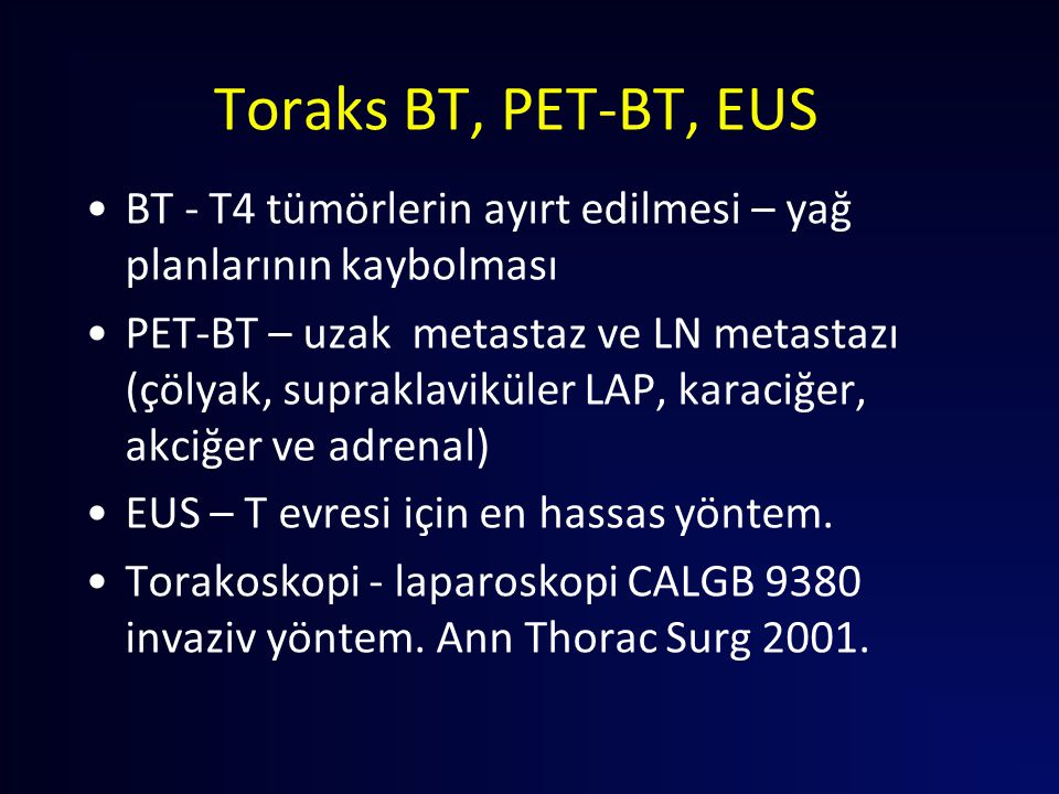 Toraks BT, PET-BT, EUS BT - T4 tümörlerin ayırt edilmesi – yağ planlarının kaybolması.