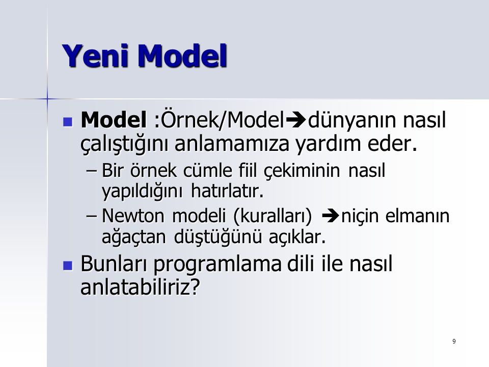 Yeni Model Model :Örnek/Modeldünyanın nasıl çalıştığını anlamamıza yardım eder. Bir örnek cümle fiil çekiminin nasıl yapıldığını hatırlatır.