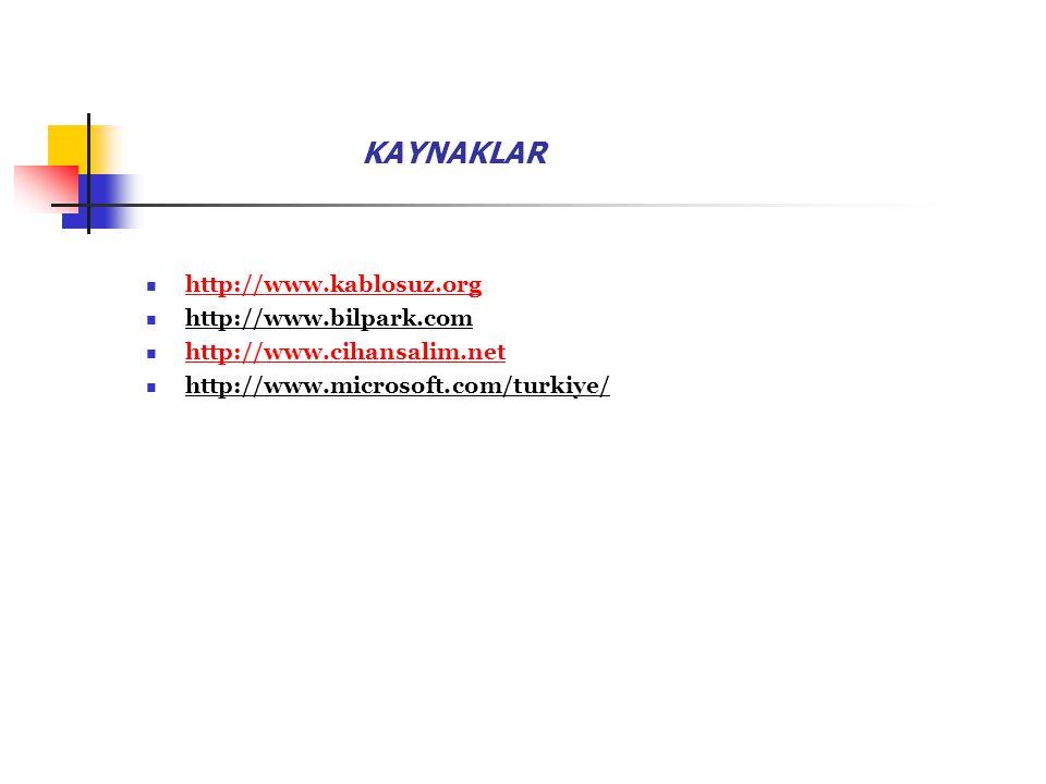 KAYNAKLAR http://www.kablosuz.org http://www.bilpark.com