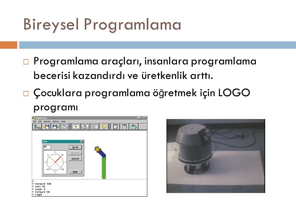 Bireysel Programlama Programlama araçları, insanlara programlama becerisi kazandırdı ve üretkenlik arttı.