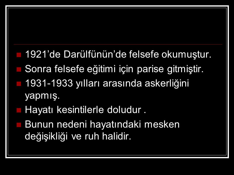 1921'de Darülfünün'de felsefe okumuştur.