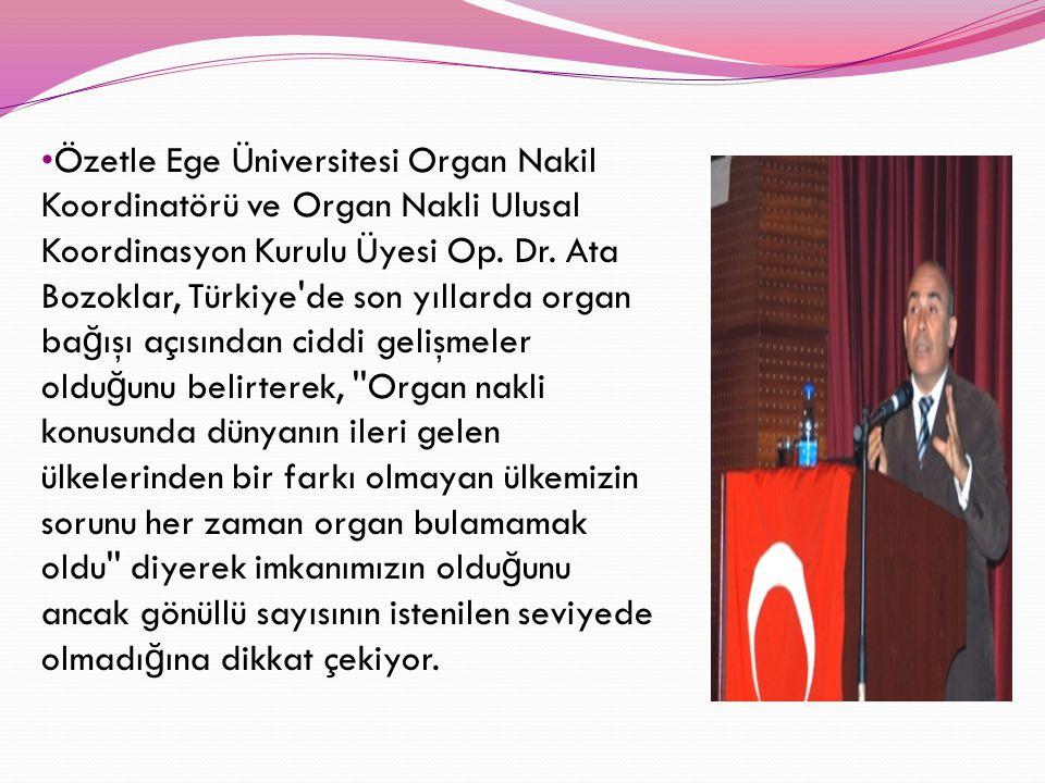 Özetle Ege Üniversitesi Organ Nakil Koordinatörü ve Organ Nakli Ulusal Koordinasyon Kurulu Üyesi Op.