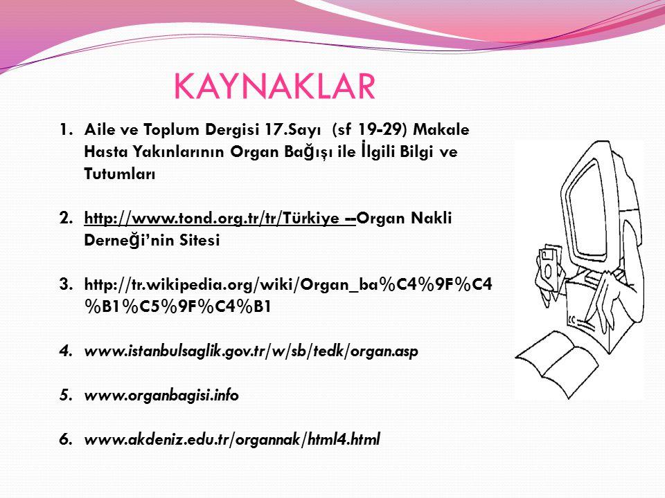 KAYNAKLAR Aile ve Toplum Dergisi 17.Sayı (sf 19-29) Makale Hasta Yakınlarının Organ Bağışı ile İlgili Bilgi ve Tutumları.