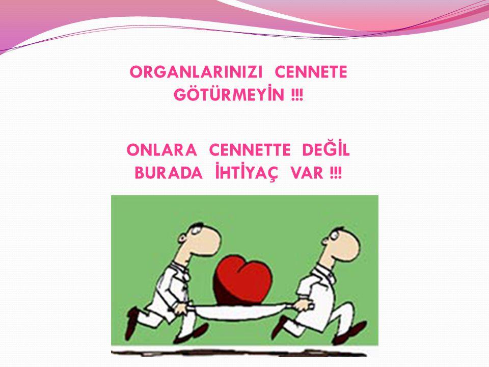 ORGANLARINIZI CENNETE GÖTÜRMEYİN !!!