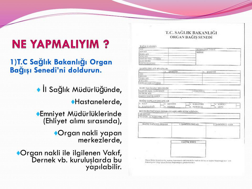 NE YAPMALIYIM 1)T.C Sağlık Bakanlığı Organ Bağışı Senedi'ni doldurun. İl Sağlık Müdürlüğünde, Hastanelerde,