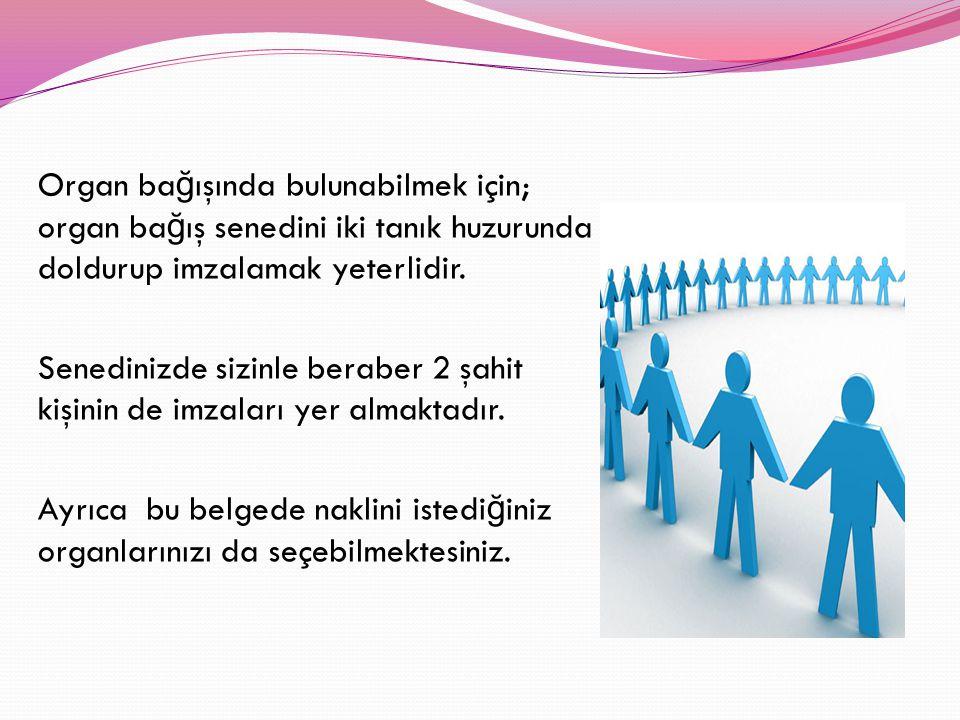 Organ bağışında bulunabilmek için; organ bağış senedini iki tanık huzurunda doldurup imzalamak yeterlidir.