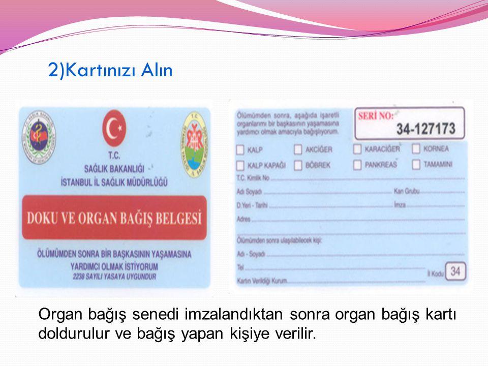 2)Kartınızı Alın Organ bağış senedi imzalandıktan sonra organ bağış kartı doldurulur ve bağış yapan kişiye verilir.