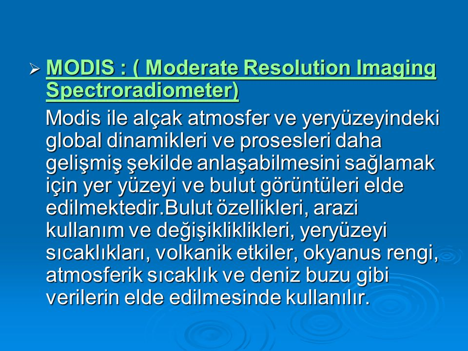 MODIS : ( Moderate Resolution Imaging Spectroradiometer)