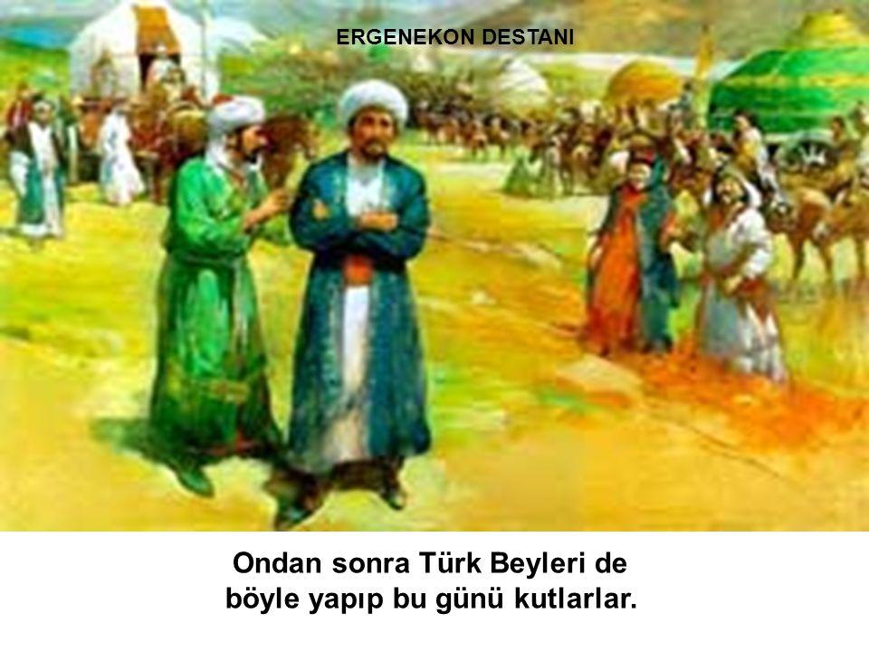 Ondan sonra Türk Beyleri de