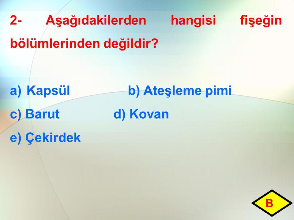 2- Aşağıdakilerden hangisi fişeğin bölümlerinden değildir