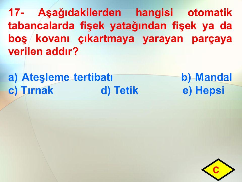 a) Ateşleme tertibatı b) Mandal c) Tırnak d) Tetik e) Hepsi