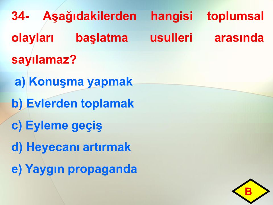 34- Aşağıdakilerden hangisi toplumsal olayları başlatma usulleri arasında sayılamaz