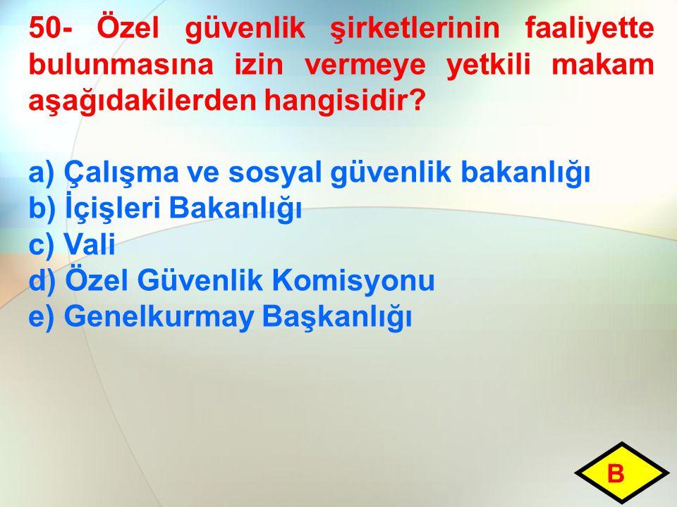 a) Çalışma ve sosyal güvenlik bakanlığı b) İçişleri Bakanlığı c) Vali