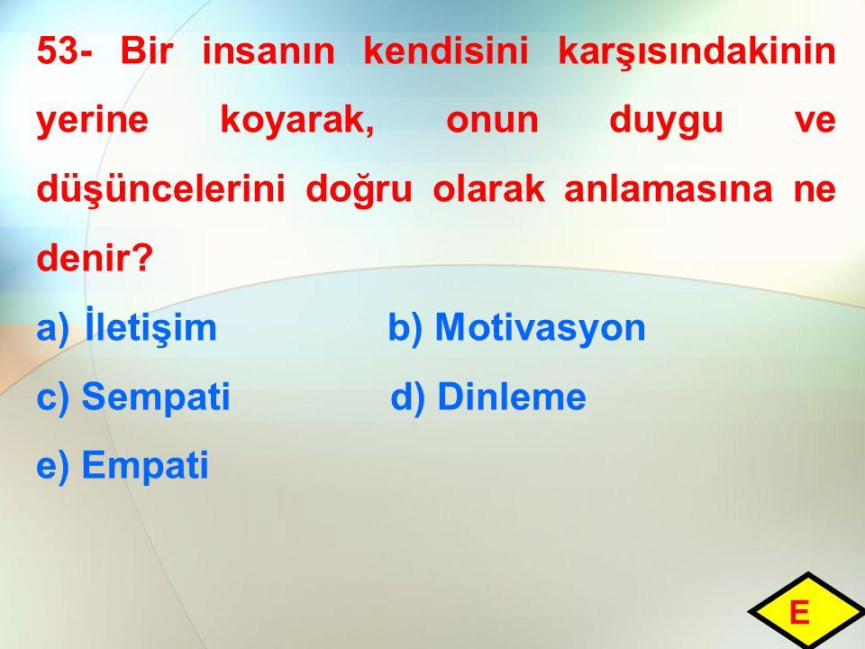 İletişim b) Motivasyon c) Sempati d) Dinleme e) Empati
