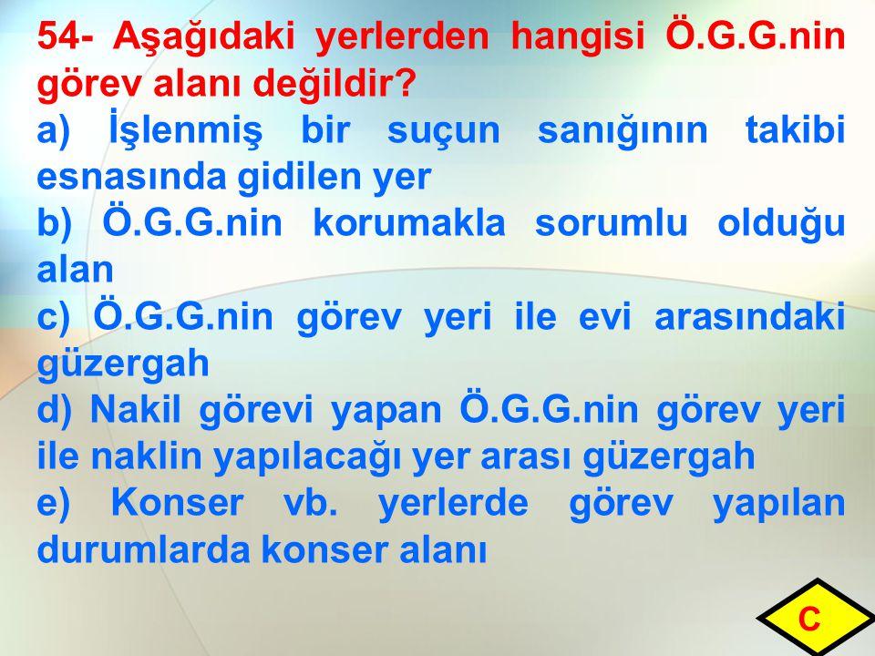 54- Aşağıdaki yerlerden hangisi Ö.G.G.nin görev alanı değildir