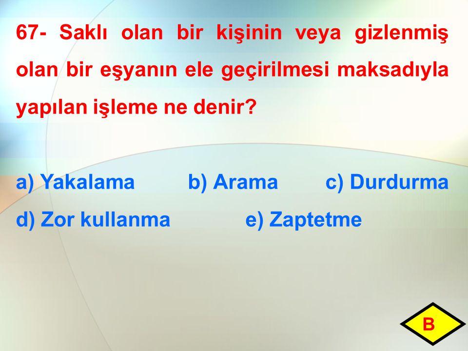 a) Yakalama b) Arama c) Durdurma d) Zor kullanma e) Zaptetme